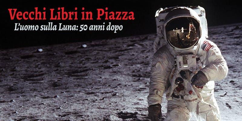 L'uomo sulla Luna: 50 anni dopo – 14/07/2019